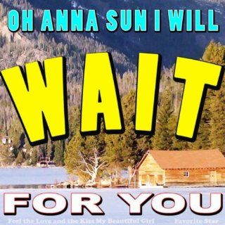 Oh Anna Sun I Will Wait for You (Feel the Love and the Kiss My Beautiful Girl) [Explicit]: Favorite Star: MP3 Downloads