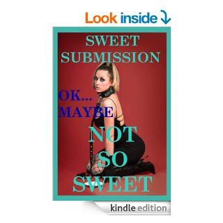 Sweet SubmissionOkay, Maybe Not So Sweet: Five BDSM Erotica Stories eBook: Tracy Bond, Cindy Jameson, Maribeth Simmons, Alice Drake, Andi Allyn: Kindle Store