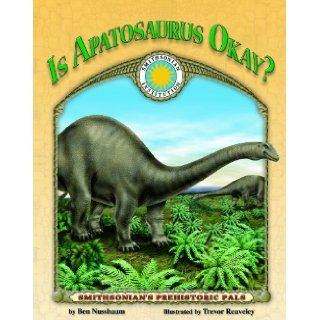 Is Apatosaurus Okay?   a Smithsonian Prehistoric Pals Book (Smithsonian's Prehistoric Pals) Ben Nussbaum, Trevor Reaveley 9781592495078  Kids' Books