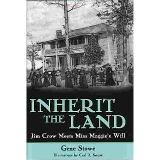 Inherit the Land: Jim Crow Meets Miss Maggie�s Will: Gene Stowe, Carl Sergio: 9781578068647: Books