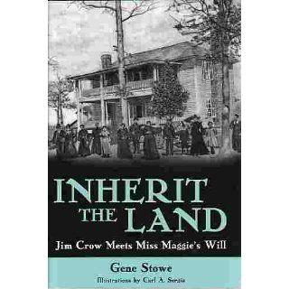 Inherit the Land: Jim Crow Meets Miss Maggie�s Will: Gene Stowe, Carl Sergio: 9781578068647: Books