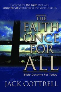 The Faith Once for All Bible Doctrine for Today (9780899009056) Jack Cottrell Books