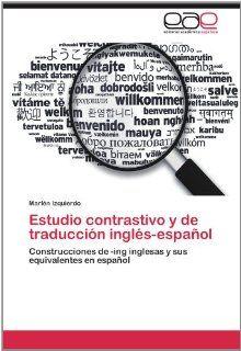 Estudio contrastivo y de traducci�n ingl�s espa�ol: Construcciones de  ing inglesas y sus equivalentes en espa�ol (Spanish Edition) (9783848456352): Marl�n Izquierdo: Books