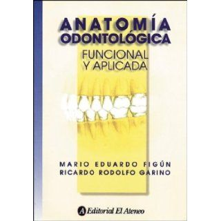Anatomia odontologica / Dental Anatomy: Funcional y aplicada / Functional and Applied (Spanish Edition): Mario Eduardo Figun, Ricardo Rodolfo Garino: 9789500201254: Books