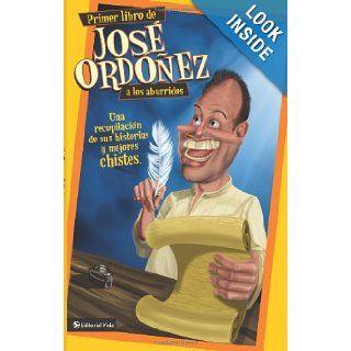 Primer libro de Jos� Ord��ez a los aburridos: Una recopilaci�n de sus historias y mejores chistes (Spanish Edition): Jos� Ord��ez: 9780829756562: Books
