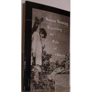 Regarding the Pain of Others: Susan Sontag: 9780312422196: Books