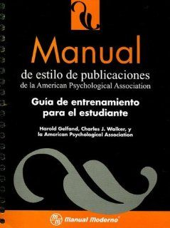 Manual de Estilo de Publicaciones de La American Psychological Association: Guia de Entrenamiento Para El Estudiante (Spanish Edition) (9789707292000): Harold Gelfand, Charles J. Walker: Books