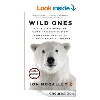 Wild Ones A Sometimes Dismaying, Weirdly Reassuring Story About Looking at People Lookingat Animals in America eBook Jon Mooallem Kindle Store