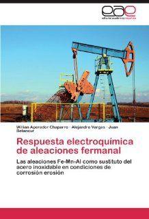 Respuesta electroqu�mica de aleaciones fermanal: Las aleaciones Fe Mn Al como sustituto del acero inoxidable en condiciones de corrosi�n erosi�n (Spanish Edition): 9783846572399: Engineering Books @