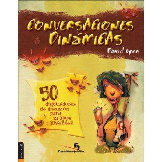 Conversaciones Dinamicas 50 disparadores de discusion para grupos juveniles (Spanish Edition): David Lynn: 9780829745979: Books