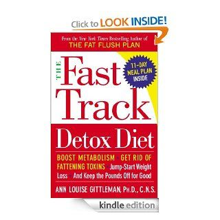 The Fast Track Detox Diet Boost metabolism, get rid of fattening toxins, jump start weight loss and keep t he pounds off for good   Kindle edition by Ann Louise Gittleman Phd Cns. Health, Fitness & Dieting Kindle eBooks @ .