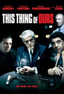 This Thing of Ours: Frank Vincent, Vincent Pastore, Louis Vanaria, Christian Maelen, Edward Lynch, Chuck Zito, Paul Vario, Pat Cooper, Anthony Castelli, Joe Abbate, Alket Adini, Don Arrup, Danny Provenzano, Anthony J. Pope, Daniel Farash, David Steinberg,