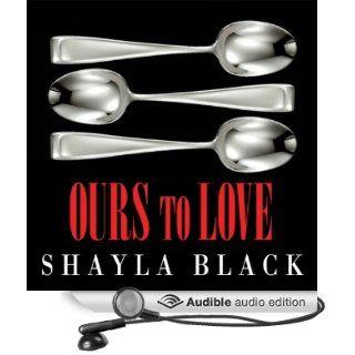 Ours to Love Wicked Lovers, Book 7 (Audible Audio Edition) Shayla Black, Lexi Maynard Books