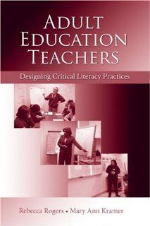 Adult Education Teachers Designing Critical Literacy Practices (9780805862423) Rebecca Rogers, Mary Ann Kramer Books