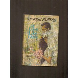 A Love Like Ours: Denise Robins: 9780340108338: Books