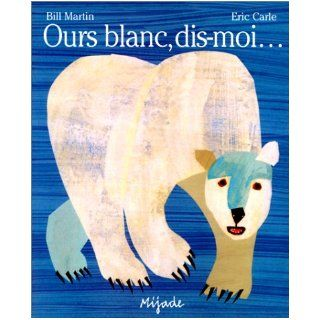 Ours Blanc, Dis Moi (French Edition): Eric Carle: 9782871421900:  Children's Books