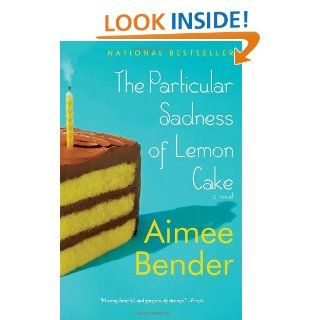 The Particular Sadness of Lemon Cake: Aimee Bender: 9780385720960: Books
