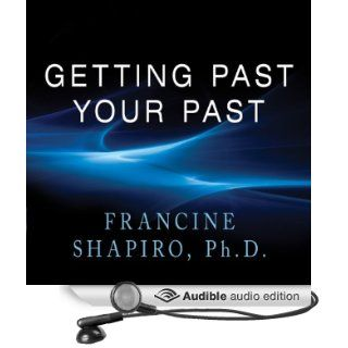 Getting Past Your Past: Take Control of Your Life With Self Help Techniques from EMDR Therapy (Audible Audio Edition): Francine Shapiro, Karen White: Books