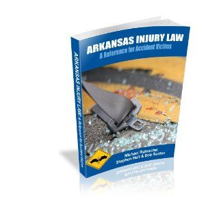 Arkansas Injury Law: A Reference for Accident Victims: Michael Rainwater, Stephen Holt, Bob Sexton: 9781935411079: Books