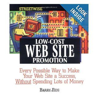 Streetwise Low Cost Web Site Promotion Every Possible Way to Make Your Web Site a Success, Without Spending Lots of Money Barry Feig 9781580625012 Books