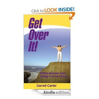 Get Over It!: Getting past your past, moving on to your future   Kindle edition by Darrell Carter. Religion & Spirituality Kindle eBooks @ .