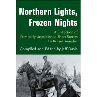 Northern Lights, Frozen Nights A Collection of Previously Unpublished Short Stories by Russell Annabel [Paperback] [2003] (Author) Jeff Davis Books
