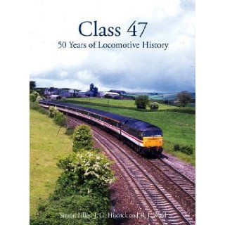 Class 47: 50 Years of Locomotive History: S. Lilley, G. J. Hiscock, R. J. Ward: 9780860936480: Books