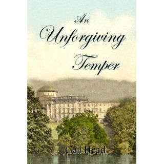 An Unforgiving Temper: Gail Head, Alan Ezekiel, Jeff Head: 9781936933006: Books