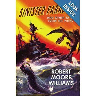 Sinister Paradise and Other Tales from the Pulps: Robert Moore Williams: 9781434409461: Books