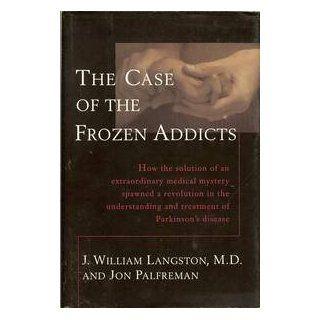 The Case of the Frozen Addicts J. William Langston, Jon Palfreman 9780679424659 Books
