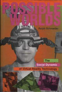 Possible Worlds: The Social Dynamic Of Virtual Reality Technology (Popular Science & Culture) (9780813329550): Ralph Schroeder: Books