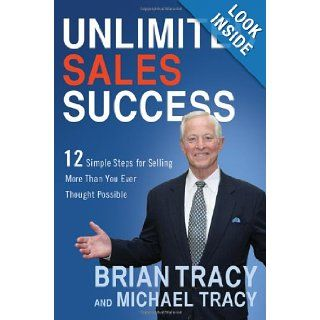 Unlimited Sales Success: 12 Simple Steps for Selling More Than You Ever Thought Possible: Brian Tracy, Michael Tracy: 9780814433249: Books