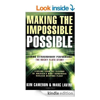 Making the Impossible Possible: Leading Extraordinary Performance: The Rocky Flats Story eBook: Kim Cameron, Marc Lavine: Kindle Store