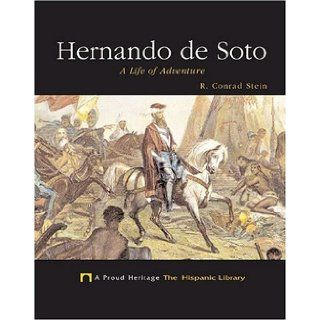 Hernando De Soto: A Life Of Adventure (A Proud Heritage: the Hispanic Library): R. Conrad Stein: 9781592963850: Books