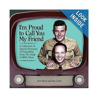 I'm Proud to Call You My Friend: A Collection of Special Moments of Friendship from The Andy Griffith Show: Jim Clark, Ken Beck: 0031869009941: Books