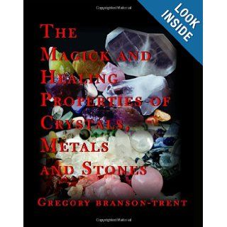 The Magick And Healing Properties Of Crystals, Metals And Stones: Gregory Branson Trent: 9781448607433: Books