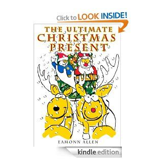 THE ULTIMATE CHRISTMAS PRESENT   Kindle edition by Eamonn Allen, Roy Winspear. Children Kindle eBooks @ .