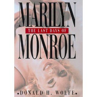The Last Days of Marilyn Monroe: Donald H. Wolfe: 9780688162887: Books