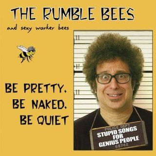Be Pretty Be Naked Be Quiet: Stupid Songs for Genius People: Music