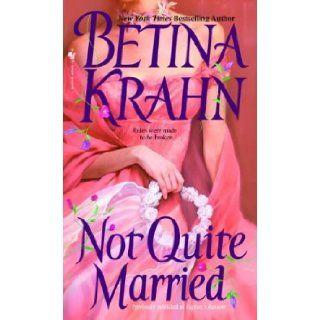 Not Quite Married (Bantam Books Historical Romance): Betina Krahn: 9780553575187: Books