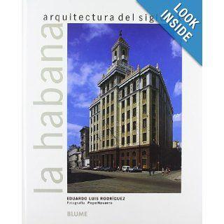 La Habana: Arquitectura del siglo XX: Eduardo Luis Rodriguez, Pepe Navarro: 9788489396173: Books