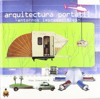 Arquitectura Portatil/ Portable Architecture. Entornos Impredecibles (Spanish Edition): M. Pilar Echavarria: 9788496424104: Books