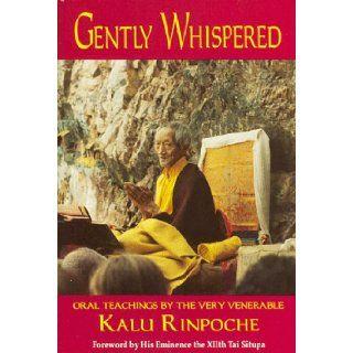 GENTLY WHISPERED: Khenpo Kalu Karma Ran Byun Kun Khyab Phrin Las, Elizabeth Selandia, Kalu Rinpoche: 9780882681535: Books