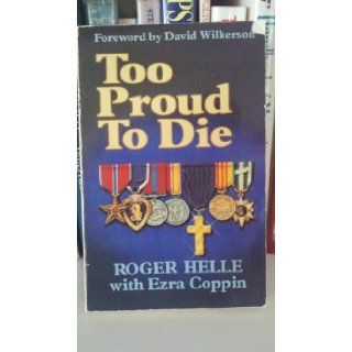Too proud to die: Roger Helle: 9780884490821: Books