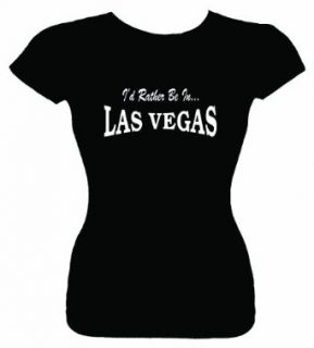 Junior's Funny T Shirt (I'D RATHER BE IN LAS VEGAS) Fitted Girls Shirt: Clothing