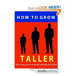 How to Grow Taller     The Amazing Secrets to Quickly and Easily Grow Taller     Get the Respect of Being Stronger, Confident, Taller and More Attractive Today eBook Mike Summers Kindle Store
