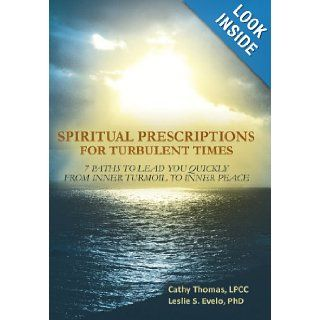 Spiritual Prescriptions for Turbulent Times: 7 Paths to Lead You Quickly from Inner Turmoil to Inner Peace: Leslie S. Evelo, Cathy Thomas: 9781452566542: Books