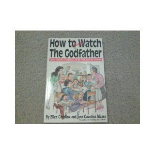 How to Really Watch the Godfather: Capos, Cannolis, Consiglieres, and the Truth About the Corleones: Ellen Cavolina, Jane Cavolina Meara: 9780312063238: Books