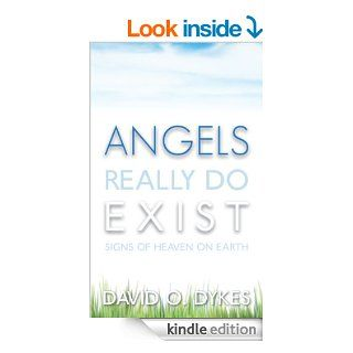 Angels Really Do Exist: Signs of Heaven on Earth   Kindle edition by David O. Dykes. Religion & Spirituality Kindle eBooks @ .