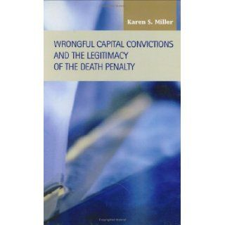 Wrongful Capital Convictions and the Legitimacy of the Death Penalty (Criminal Justice: Recent Scholarship): Karen S. Miller: 9781593321406: Books